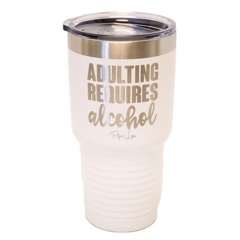 Piper Lou Adulting Requires Alcohol White Tumbler 30oz