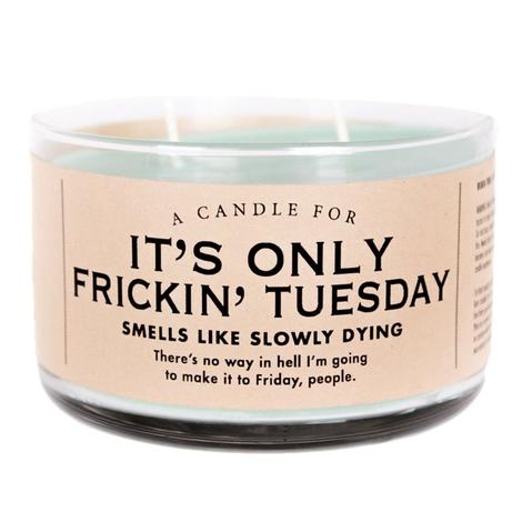 Whiskey River Soap Company - It's Only Frickin Tuesday Candle 17oz